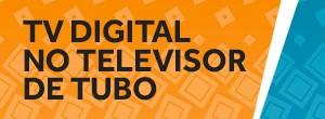 TV de tubo também podem receber o sinal digital  (Divulgação)