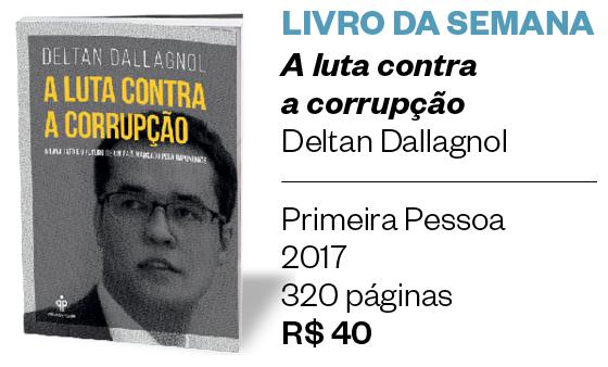 LIVRO DA SEMANA - A luta contra a corrupção - Deltan Dallagnol  (Primeira Pessoa | 2017 | 320 páginas | R$ 40) (Foto: divulgação)