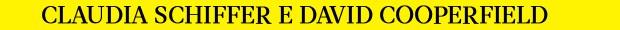 CLAUDIA SCHIFFER E DAVID COOPERFIELD (Foto: Reprodução)