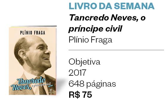 Livro da semana | Tancredo Neves,  o príncipe civil (Foto: Plínio Fraga)