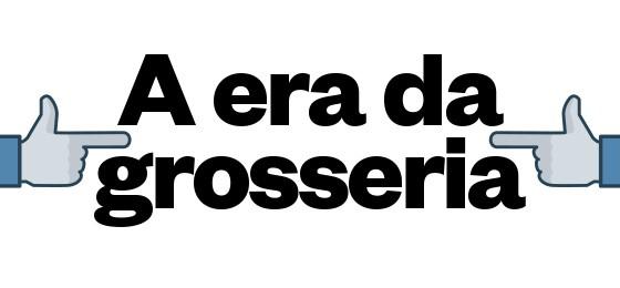 A era da grosseria (Foto: Revista ÉPOCA/Reprodução)