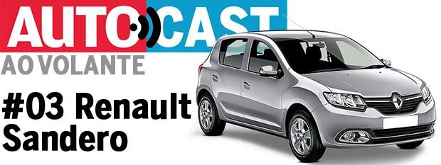 Autocast Ao Volante - Renault Sandero (Foto: Autoesporte)