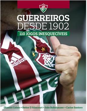 """Livro """"Fluminense, 110 jogos inesquecíveis – Guerreiros desde 1902"""" (Foto: Divulgação)"""