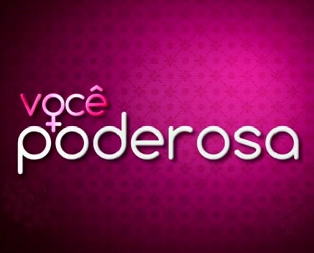 Logo do quadro Você Mais Poderosa (Foto: Mais Você/TV Globo)