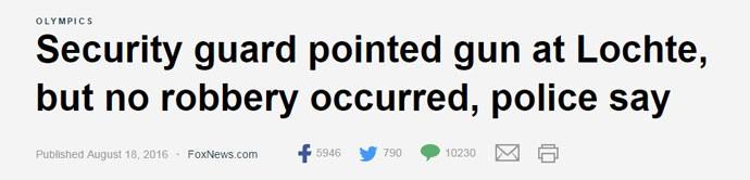 """Já o site da Fox News parece atribuir maior ênfase ao fato de seguranças terem apontado armas para os nadadores no posto de gasolina – e não para a informação de que os atletas provavelmente tenham contato uma história falsa a respeito do suposto assalto. O título da matéria é """"Seguranças apontaram arma para Lochte, mas não houve roubo, diz polícia"""". E, no primeiro parágrafo, o dado que aparece primeiro na notícia é, mais uma vez, o de que """"pelo menos um segurança apontou uma arma para a estrela olímpica Ryan Lochte e outros três nadadores (...)""""."""
