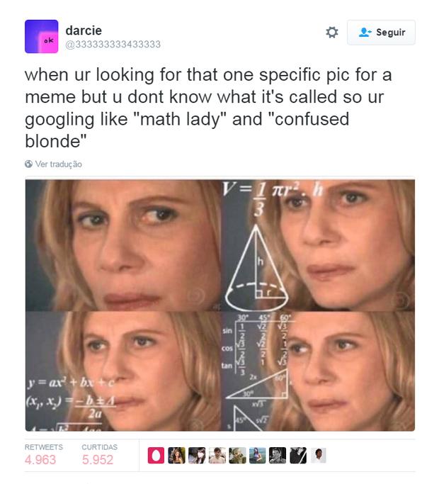 """Tweet diz """"Quando você está procurando por aquela foto específica pra um meme, mas não sabe o nome e procura no Google 'moça da matemática' e 'loira confusa'"""" (Foto: Reprodução/Twitter)"""