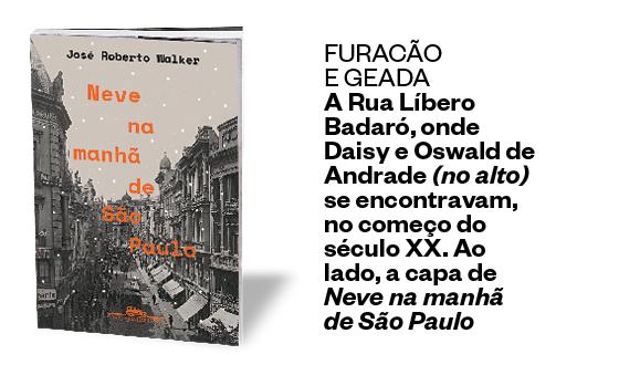 FURACÃO E GEADA  A Rua Líbero Badaró, onde Daisy e Oswald de Andrade (no alto) se encontravam, no começo do século XX. Acima, a capa de Neve na manhã de São Paulo (Foto: Aurélio Becherini/AE, reprodução (2))