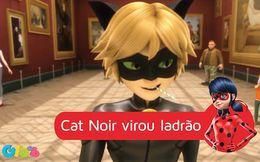 Cat Noir virou ladrão