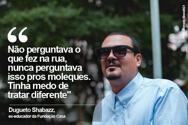 Dugueto Shabazz fundação casa (Foto: Marcelo Brandt/G1)