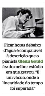 """Ficar horas debaixo d'água é comparável à descrição que o pianista Glenn Gould fez do melhor estúdio em que gravou: """"É um vácuo, onde a linearidade do tempo foi superada"""" (Foto: Reprodução)"""