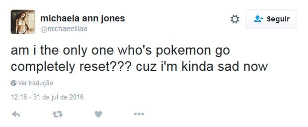 Sou a única pessoa cujo Pokemon Go resetou completamente? Porque estou meio triste agora (Foto: Reprodução/Twitter/Michaela Ann Jones)