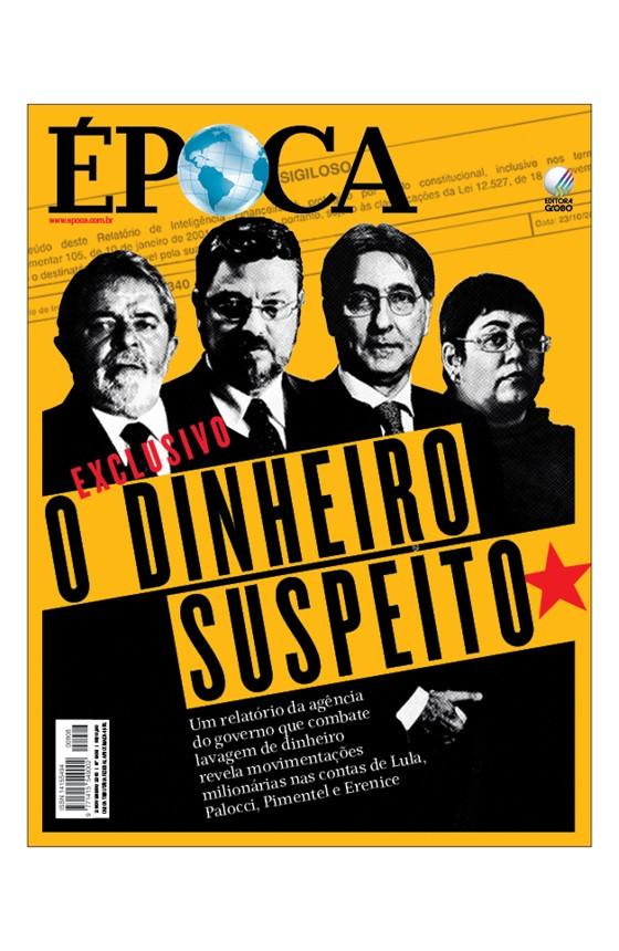 Revista ÉPOCA - capa da edição 908 - O dinheiro suspeito (Foto: Revista ÉPOCA/Divulgação)