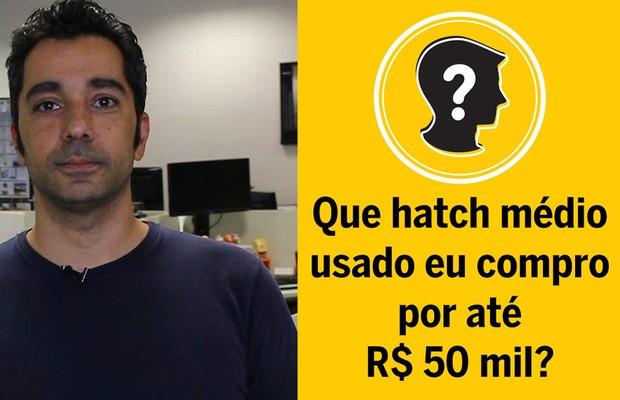 Que carro eu compro? Hatch médio usado por até R$ 50 mil (Foto: Autoesporte)