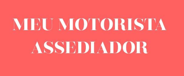 #MeuMotoristaAssediador (Foto: Reprodução)