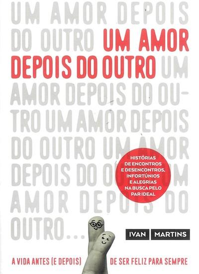 UM AMOR DEPOIS DO OUTRO, o novo livro de Ivan Martins (Foto: Foto: Divulgação)