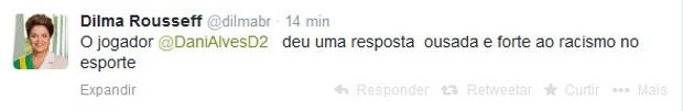 Mensagem publicada pela presidente Dilma no Twitter sobre o caso de racismo contra Daniel Alves (Foto: Reprodução / Twitter)