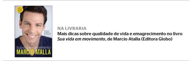 NA LIVRARIA Mais dicas sobre qualidade de vida e emagrecimento no livro Sua vida em movimento, de Marcio Atalla (Editora Globo) (Foto: divulgação)