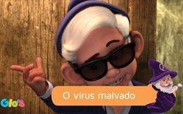 O vírus malvado