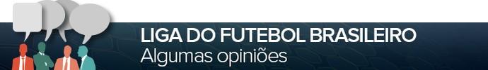 HEader - liga do futebol brasileiro opiniões (Foto: Editoria de Arte)