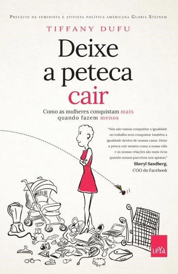 Deixe a peteca cair: como as mulheres conquistam mais quando fazem menos (Editora Leya, R$ 29,90) (Foto: Divulgação)