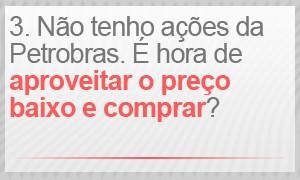 Não tenho ações da Petrobras. É hora de aproveitar o preço baixo e comprar? (Foto: G1)