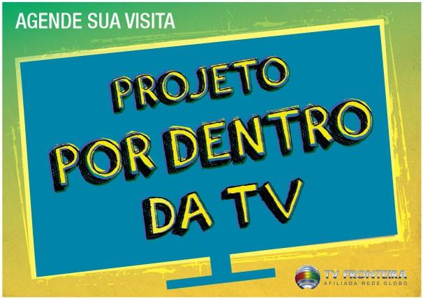 Projeto por dentro da TV (Foto: Marketing / TV Fronteira)