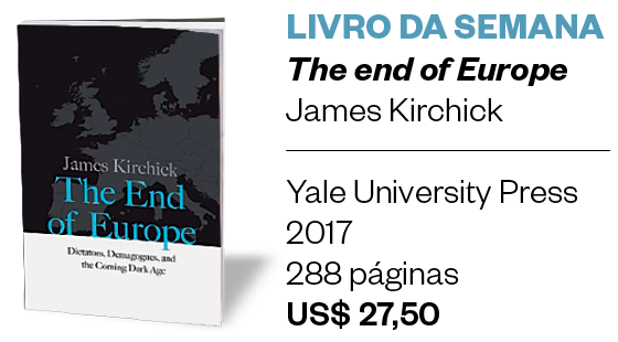 LIVRO DA SEMANA - The End of Europe - James Kirchick (Foto: Divulgação)