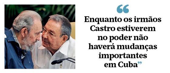 """""""Enquanto os irmãos Castro estiverem no poder não haverá mudanças importantes em Cuba"""" (Foto: Época )"""