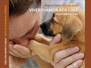 Livro resgata histórias que envolvem animais e o trabalho de sociedade protetora (Foto: Reprodução 'Viver o Amor aos Cães')
