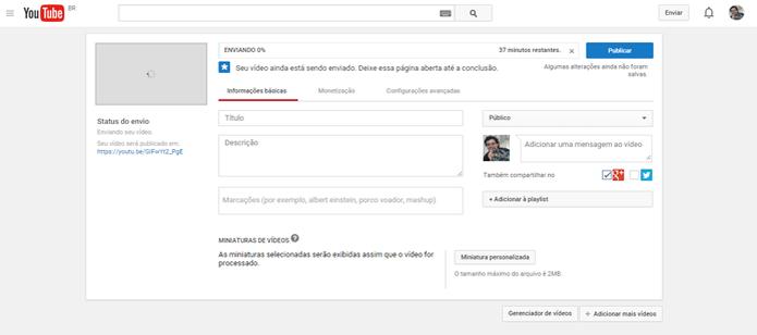 Detalhes do vídeo podem ser configurados enquanto ele é carregado (Foto: Reprodução/João Kurtz)