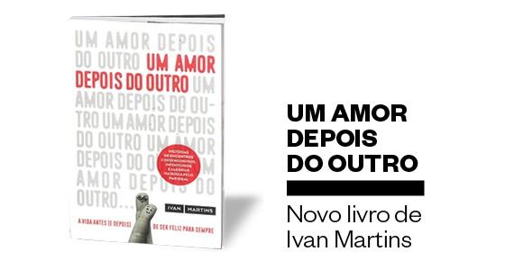 Um amor depois do outro - Ivan Martins  (Foto: Divulgação)