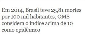 Em 2014, Brasil teve 25,81 mortes por 100 mil habitantes; OMS considera acima de 10 o índice como epidêmico (Foto: G1)