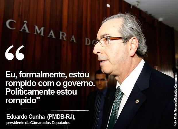 Eduardo Cunha diz que está politicamente rompido com o governo (Foto: Dida Sampaio/Estadão Conteúdo)