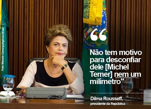 """Dilma diz que não há motivo para desconfiar """"nem um milímetro"""" de Temer (Foto: Marcelo Camargo/Agência Brasil)"""