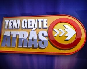 Logo Tem Gente Atrás - Domingão (Foto: Domingão do Faustão / TV Globo)