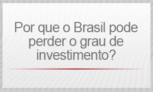 por que o brasil pode perder o grau de investimento (Foto: G1)