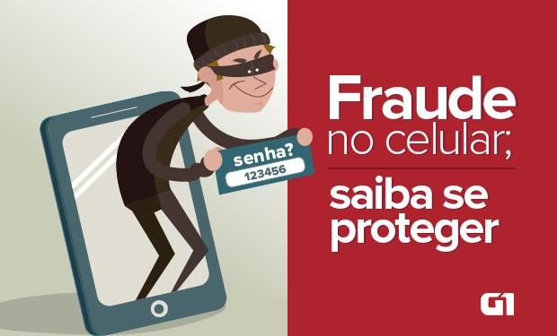 saiba se proteger de fraudes via celular (Foto: Editoria de Arte/G1)