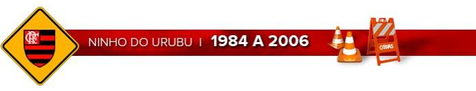 Header NINHO DO URUBU - 1984 a 2006 (Foto: Infoesporte)