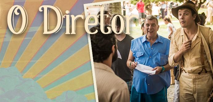 O diretor - 'Êta Mundo Bom!' (Foto: Cristiano Zoucas / Gshow)