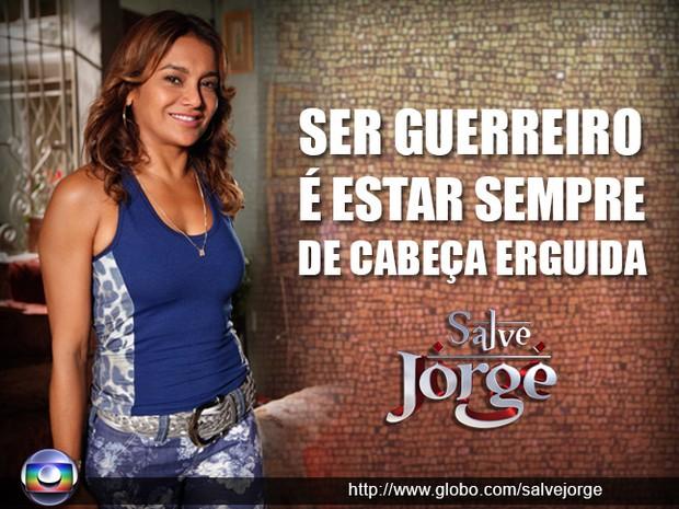 Salve, Lucimar! Ser guerreira é... (Foto: Salve Jorge / TV Globo)