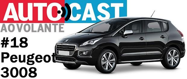 Autocast Ao Volante - Peugeot 3008 (Foto: Autoesporte)