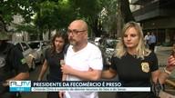 Presidente da Fecomércio é preso pela Lava Jato