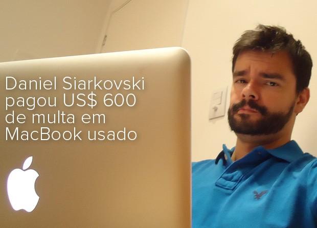 Daniel Siarkovski pagou US$ 600 de multa em MacBook usado (Foto: Arquivo Pessoal)