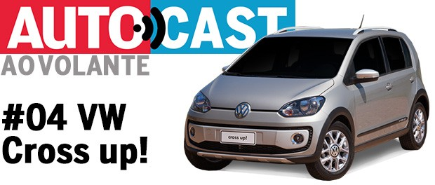 Autocast Ao Volante - Volkswagen Cross up! (Foto: Autoesporte)