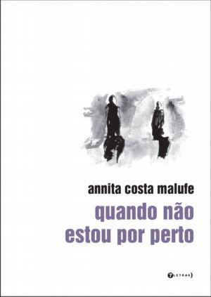 """Foto (Foto: Capa do livro """"quando não estou por perto"""", de Annita Costa Malufe / Reprodução)"""