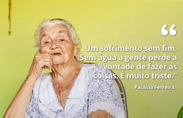 Paulina Ferreira, de 88 anos, mora na comunidade de Mareta, na zona rural de Rafael Fernandes, no Oeste potiguar. A aposentada não vê a hora de a seca acabar. Para ela, esta é a pior estiagem já vista na região   (Foto: Anderson Barbosa e Fred Carvalho/G1)