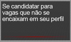 Se candidatar para vagas que não se encaixam em seu perfil (Foto: G1)
