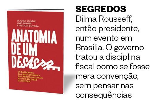 SEGREDOS Dilma Rousseff, então presidente, num evento em Brasília. O governo tratou a disciplina fiscal como se fosse mera convenção, sem pensar nas consequências (Foto: Divulgação)