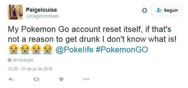 """""""Minha conta do Pokemon Go acabou de resetar. Se isso não é um motivo para ficar bêbada, não sei o que é"""", disse usuária (Foto: Reprodução/Twitter/PaigeWhitham)"""