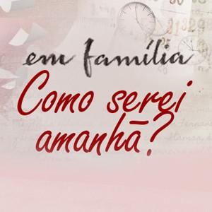 Como serei amanhã? (Foto: Em Família/TV Globo)
